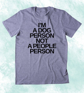I'm A Dog Person Not A People Person Shirt Funny Dog Animal Lover Puppy Clothing Dog Owner T-shirt