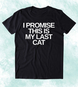 I Promise This Is My Last Cat Shirt Funny Cat Owner Kitten Lover Clothing T-shirt