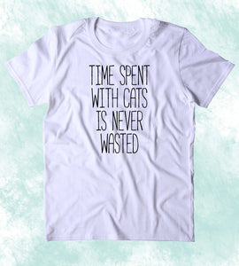Time Spent With Cats Is Never Wasted Shirt Funny Cat Animal Lover Kitten Owner Clothing T-shirt