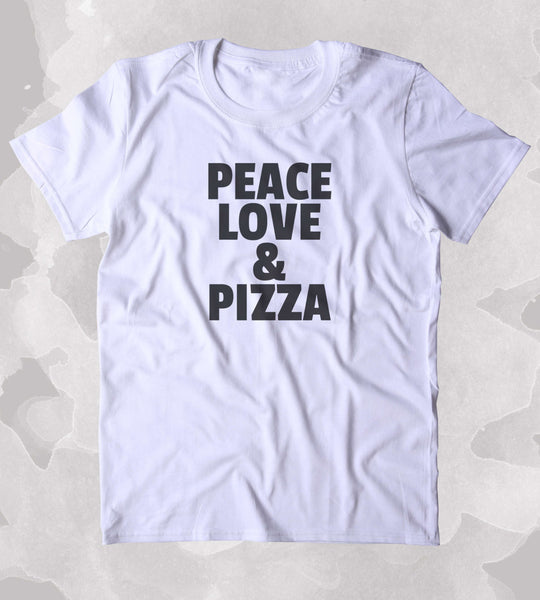 Peace Love Pizza Shirt Funny Food Hungry Hippie Pizza Lover Clothing Tumblr T-shirt