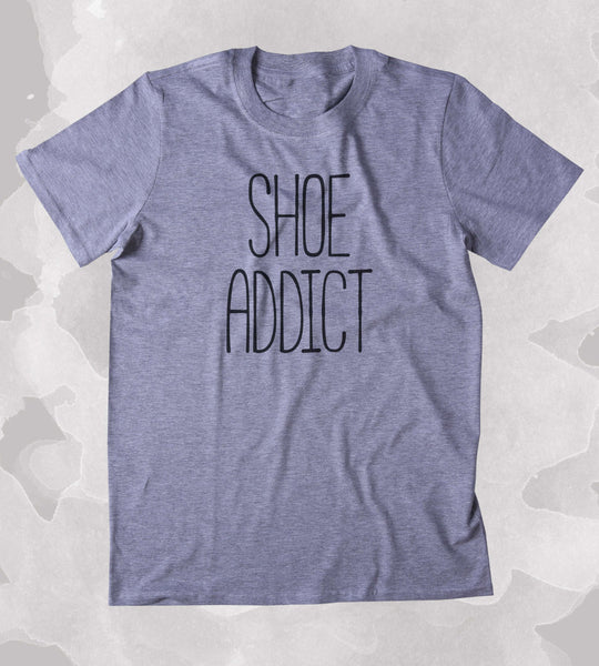 Shoe Addict Shirt Fashion High Heel Sneakers Girly Clothing Tumblr T-shirt