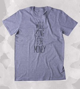 Will Sing For Money Shirt Funny Band Tee Poor Street Performer Clothing Tumblr T-shirt