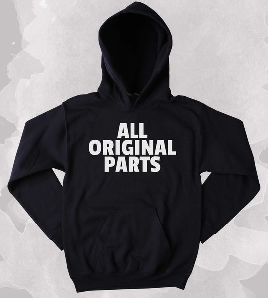 All Original Parts Sweatshirt Funny Sarcastic Clothing Tumblr Hoodie