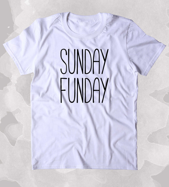 Sunday Funday Shirt Relax Chill Weekend Drinking Clothing Tumblr T-shirt