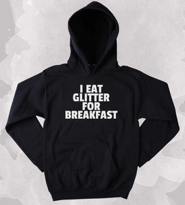 Tumblr Sweatshirt I Eat Glitter For Breakfast Clothing Funny Girly Hoodie