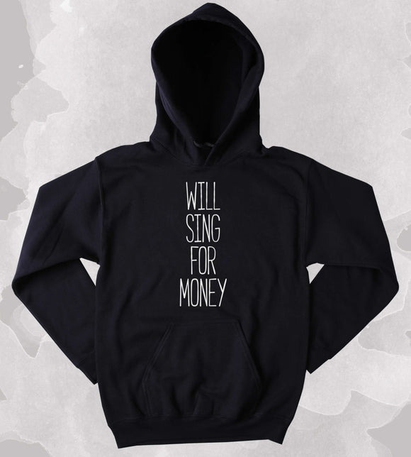 Singer Sweatshirt Will Sing For Money Clothing Funny Performer Singing Tumblr Hoodie