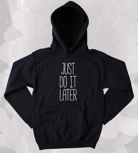 Funny Work Out Sweatshirt Just Do It Later Slogan Gym Lazy Tumblr