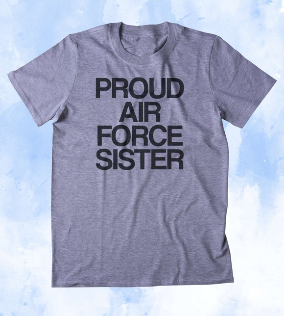 Proud Air Force Sister Shirt Deployed Military Troops Tumblr T-shirt