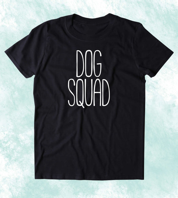 Dog Squad Shirt Funny Dog Animal Lover Puppy Owner Clothing T-shirt