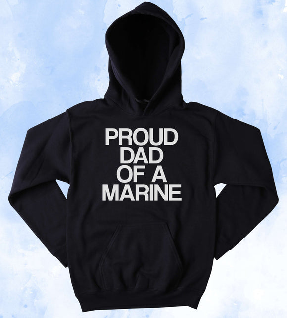 Military Sweatshirt Proud Dad Of A Marine Slogan Armed Forces USA American Tumblr Hoodie