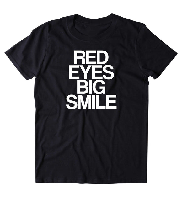 Red Eyes Big Smile Shirt Funny Weed Marijuana Stoner T-shirt