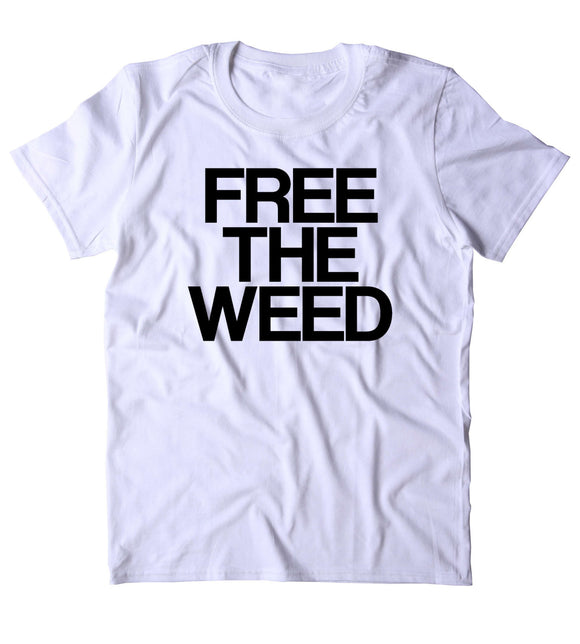 Free The Weed Shirt Legalize Marijuana Stoner Smoker Blazed T-shirt