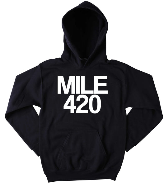420 Sweatshirt Mile 420 Slogan Funny Stoner High Marijuana Dope Mary Jane Blunt Blazing Pot Tumblr Hoodie