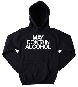 Alcohol Sweatshirt May Contain Alcohol Slogan Funny Drinking Drunk Vodka Tequila Party Tumblr Hoodie