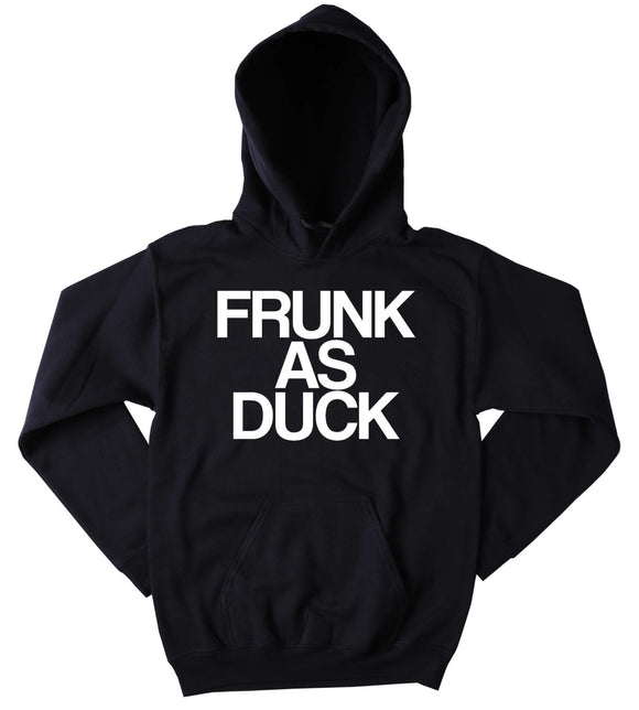 Drunk Hoodie Frunk As Duck Tonight Slogan Funny Drinking Beer Vodka Tequila Party Tumblr Sweatshirt