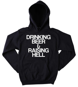 Beer Drinker Sweatshirt Drinking Beer & Raising Hell Slogan Funny Drunk Alcohol Tumblr Hoodie