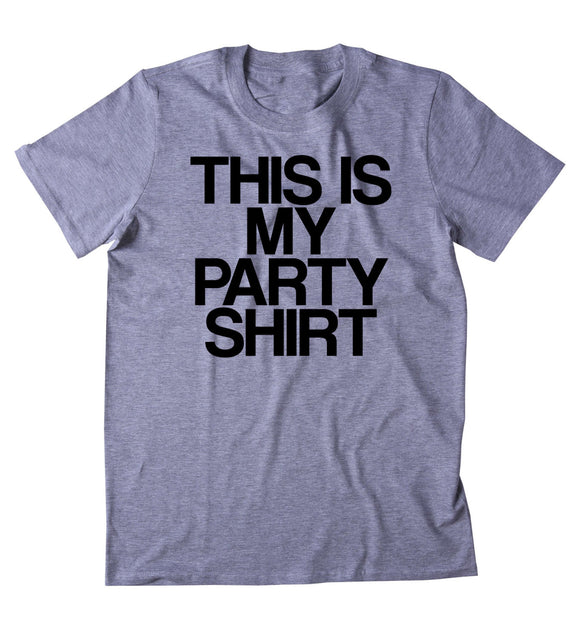 This Is My Party Shirt T-Shirt Funny Partying Drinking Drunk Rave College Raving Tumblr Shirt