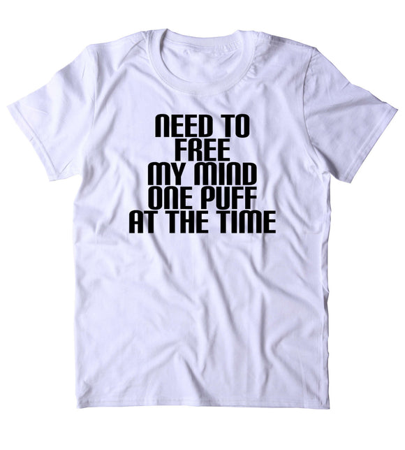 Need To Free My Mind One Puff At A Time Shirt Funny Stoner High Marijuana Smoker Hippie Blazing Dope 420 Pot Tumblr T-shirt