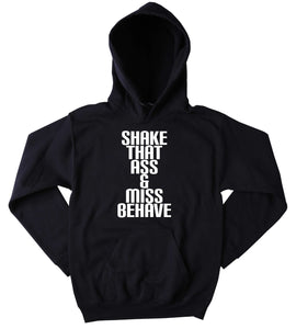 Party Girl Sweatshirt Shake That As And Miss Behave Slogan Rave Festival Partying Rebel Drinking Tumblr Hoodie