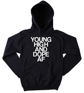 Dope Sweatshirt Young High And Dope Af Slogan Funny Stoner Weed Marijuana Blazing Hemp Bud Tumblr Hoodie
