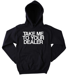 Take Me To Your Dealer Hoodie Funny Weed Marijuana Blazing Dope Blunt Joint Drugs Cocaine Tumblr Sweatshirt