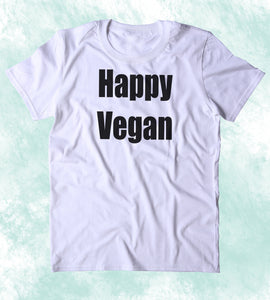 Happy Vegan Shirt Veganism Plant Based Diet Clothing Tumblr T-shirt