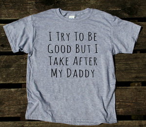 I Try To Be Good But I Take After My Daddy Youth Shirt Funny Girls Boys Kids Clothing T-shirt