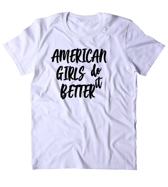 American Girls Do It Better Shirt All American Girl Boss T-shirt