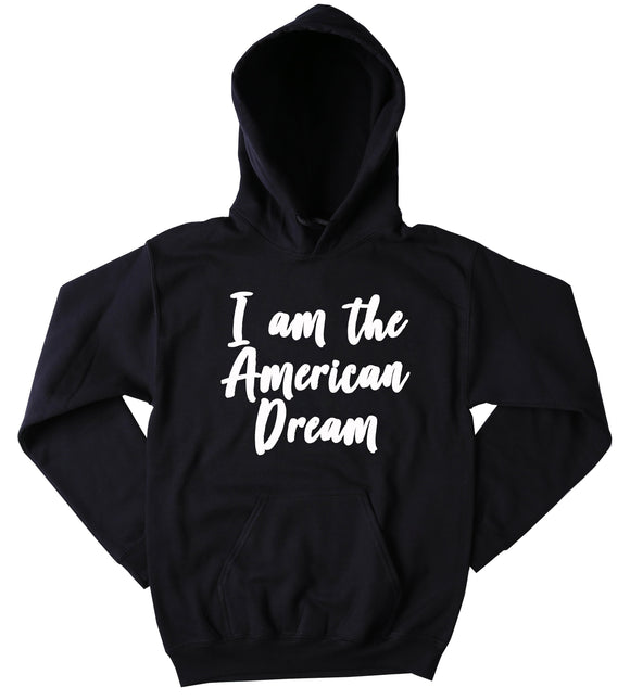 American Dream Sweatshirt I Am The American Dream USA America Patriotic Pride Merica Hoodie