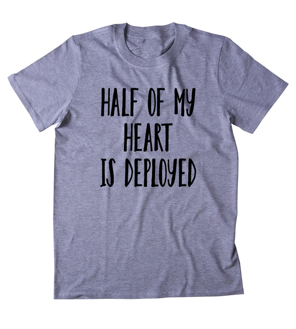 Half My Heart Is Deployed Shirt Army Wife Girlfriend Husband Military Airforce T-shirt
