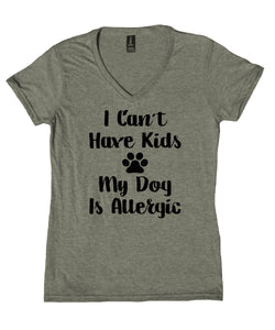 I Can't Have Kids My Dog Is Allergic Shirt Funny Dog Mom Animal V-Neck T-Shirt