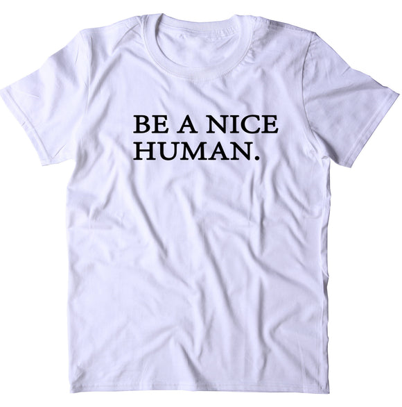 Be A Nice Human Shirt Yoga Positive Saying Kind Anti Bullying Clothing T-shirt