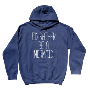 Cute Mermaid Sweatshirt I'd Rather Be A Mermaid Slogan Ocean Swimming Clothing Hoodie