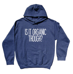 Is It Organic Though Sweatshirt Vegan Vegetarian Diet Healthy Eating Hoodie