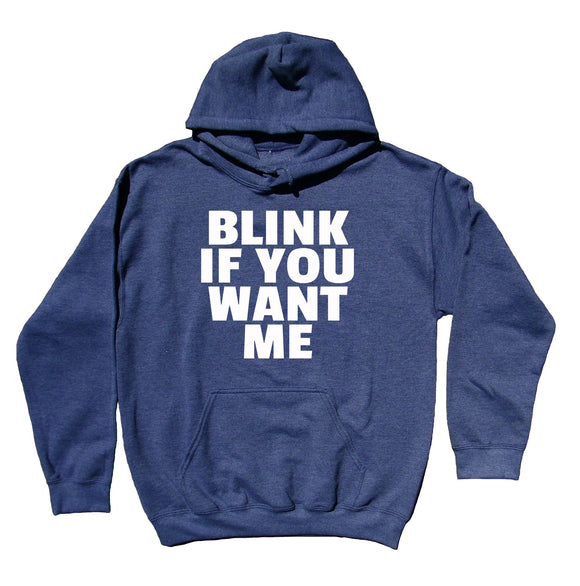Funny Blink If You Want Me Slogan Sweatshirt Sarcasm Sarcastic Sassy Clothing Hoodie