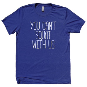 You Can't Squat With Us Shirt Funny Work Out Gym Squats Clothing T-shirt