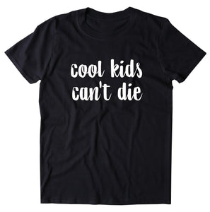 Cool Kids Don't Die Shirt Hipster Cool Clothing Statement T-shirt