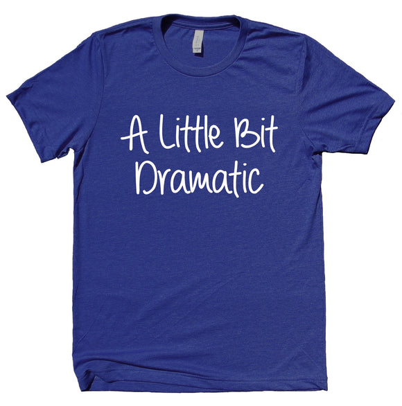 A Little Bit Dramatic Shirt Drama Queen Princess Women's T-shirt