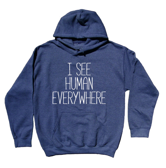 Sci Fi Alien Hoodie I See Human Everywhere Clothing Funny Space Statement Sweatshirt