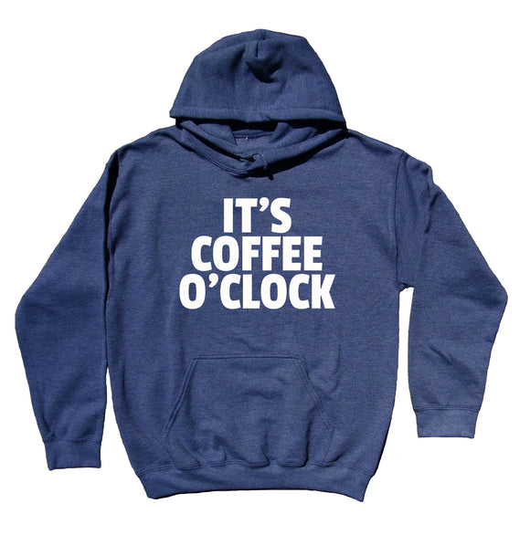 Morning Coffee Drinker Sweatshirt It's Coffee O'Clock Hoodie