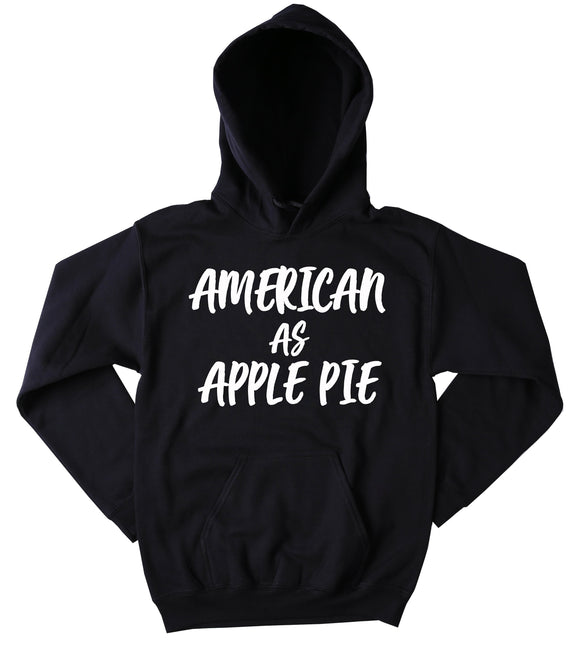 Funny American As Apple Pie Sweatshirt America Country Southern USA American Hoodie