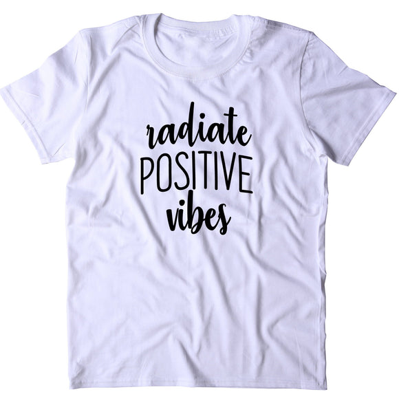 Radiate Positive Vibes Shirt Positive Affirmation Happy Hippie Statemtn Clothing Yoga T-shirt