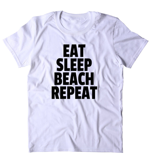 Eat Sleep Beach Repeat Shirt Surfer California Ocean Vacation Surfing Life Guard T-shirt