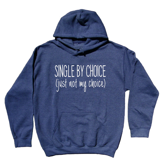 Single Sweatshirt Single By Choice Just Not My Choice Statement Funny Dating Hoodie
