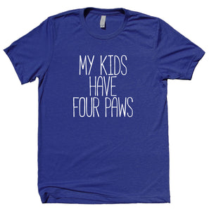 My Kids Have Four Paws Shirt Funny Cat Dog Mom Owner Animal Clothing T-shirt