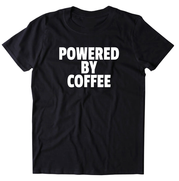 Powered By Coffee Shirt Funny Caffeine Addict Tired Coffee Drinker Gift Clothing T-shirt