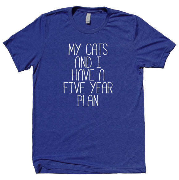 My Cats And I Have A Five Year Plan Shirt Funny Cat Animal Lover Kitten Owner Clothing T-shirt