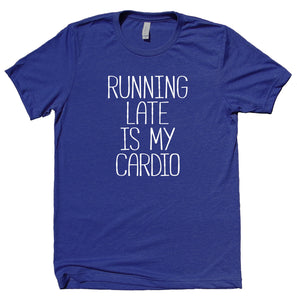 Running Late Is My Cardio Shirt Funny Running Work Out Gym Runner Clothing T-shirt