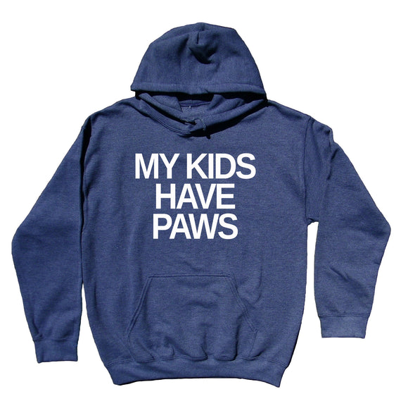 Pet Parents Sweatshirt My Kids Have Paws Funny Cat Dog MomHoodie