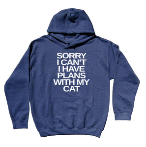 Funny Cat Mom Hoodie Sorry I Can't I Have Plans With My Cat Slogan Cat Owner Sweatshirt